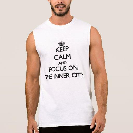 Keep Calm and focus on The Inner City Sleeveless T-shirt