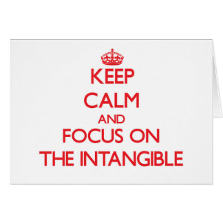 Keep Calm and focus on The Intangible Greeting Card