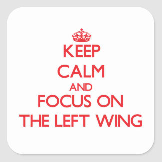 Keep Calm and focus on The Left Wing Square Sticker