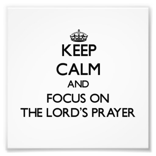 Keep Calm and focus on The Lord'S Prayer Art Photo