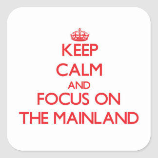 Keep Calm and focus on The Mainland Stickers