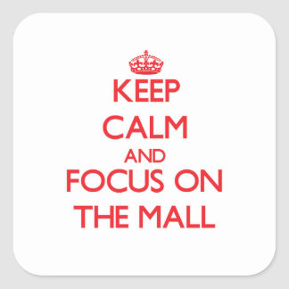 Keep Calm and focus on The Mall Square Sticker