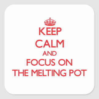 Keep Calm and focus on The Melting Pot Square Sticker