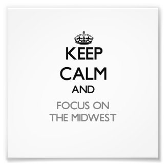 Keep Calm and focus on The Midwest Art Photo