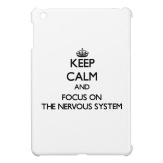 Keep Calm and focus on The Nervous System Cover For The iPad Mini
