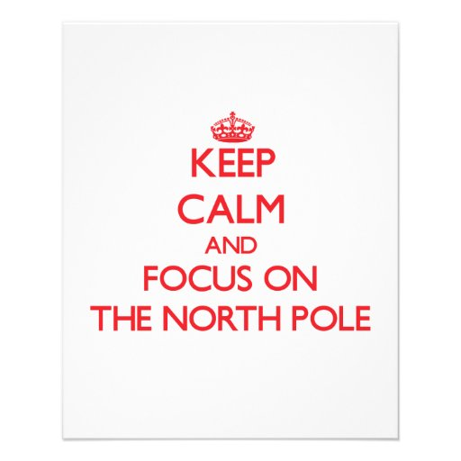 Keep Calm and focus on The North Pole Full Color Flyer