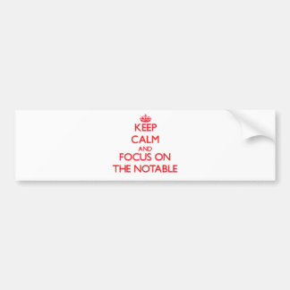Keep Calm and focus on The Notable Bumper Sticker