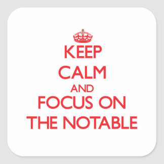 Keep Calm and focus on The Notable Square Sticker