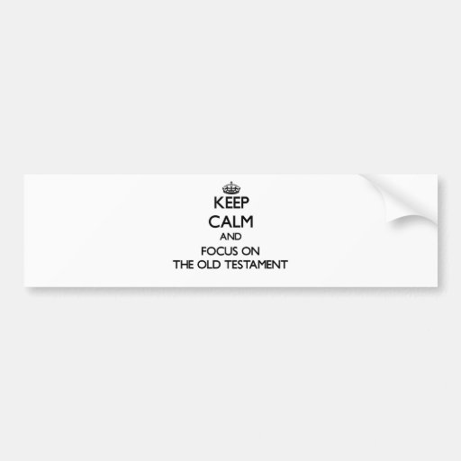 Keep Calm and focus on The Old Testament Bumper Stickers