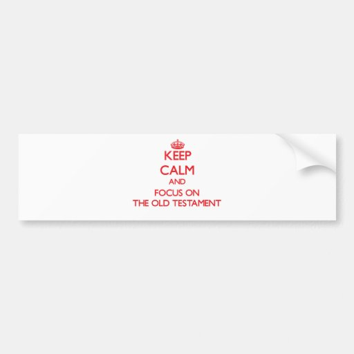 Keep Calm and focus on The Old Testament Bumper Sticker