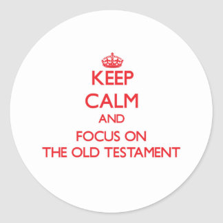 Keep Calm and focus on The Old Testament Round Sticker