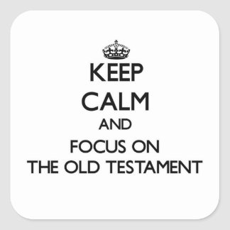 Keep Calm and focus on The Old Testament Square Sticker