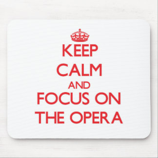 Keep Calm and focus on The Opera Mouse Pad
