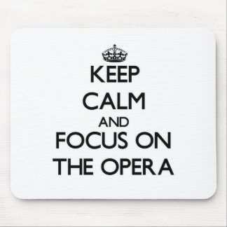 Keep Calm and focus on The Opera Mouse Pads