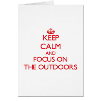 Keep Calm and focus on The Outdoors Greeting Cards