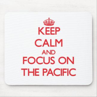 Keep Calm and focus on The Pacific Mousepad
