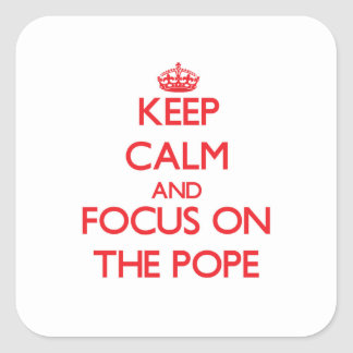 Keep Calm and focus on The Pope Square Sticker