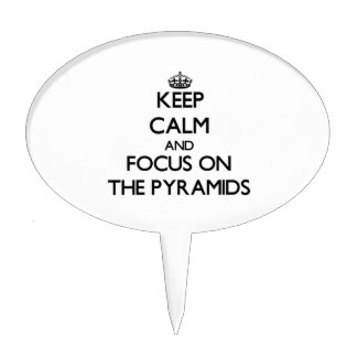 Keep Calm and focus on The Pyramids Cake Pick