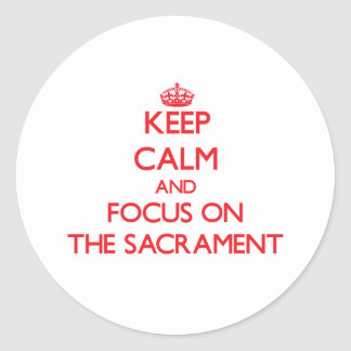 Keep Calm and focus on The Sacrament Sticker