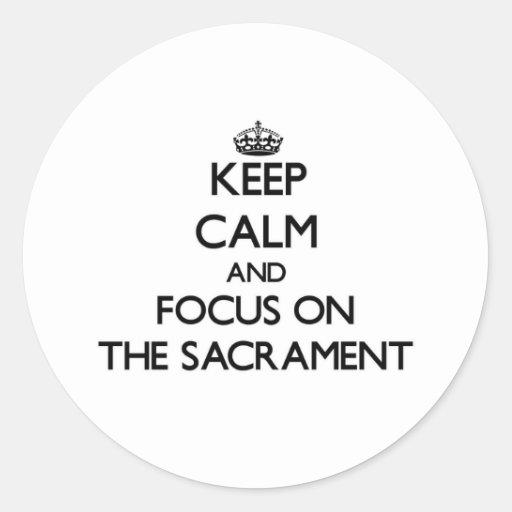 Keep Calm and focus on The Sacrament Sticker