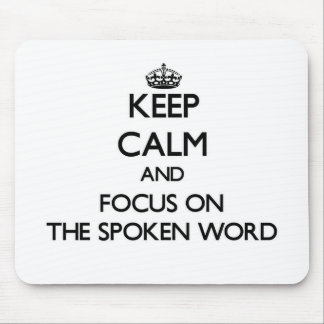 Keep Calm and focus on The Spoken Word Mousepad