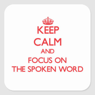 Keep Calm and focus on The Spoken Word Square Sticker