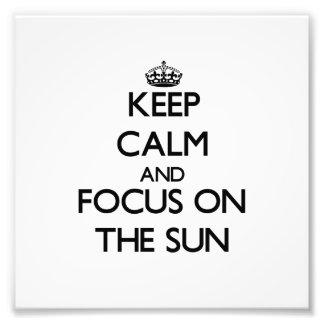 Keep Calm and focus on The Sun Photo Print