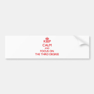 Keep Calm and focus on The Third Degree Bumper Sticker
