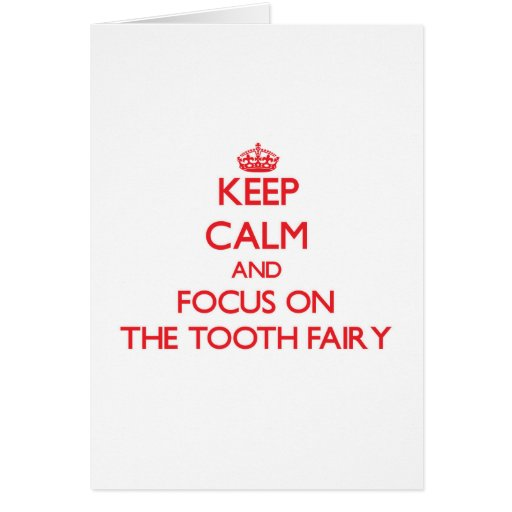 Keep Calm and focus on The Tooth Fairy Greeting Cards