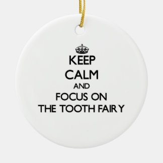 Keep Calm and focus on The Tooth Fairy Ornament
