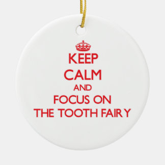 Keep Calm and focus on The Tooth Fairy Ornaments
