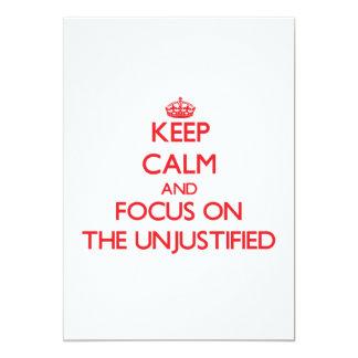 Keep Calm and focus on The Unjustified 13 Cm X 18 Cm Invitation Card