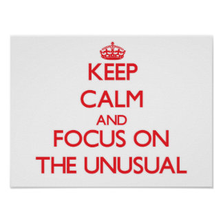 Keep Calm and focus on The Unusual Posters