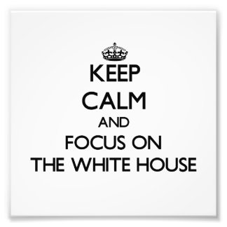 Keep Calm and focus on The White House Photo