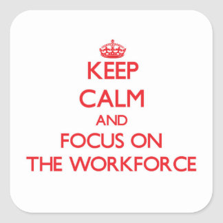 Keep Calm and focus on The Workforce Square Sticker