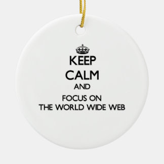 Keep Calm and focus on The World Wide Web Christmas Ornament