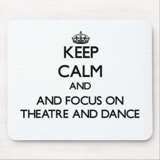 Keep calm and focus on Theatre And Dance Mouse Pads