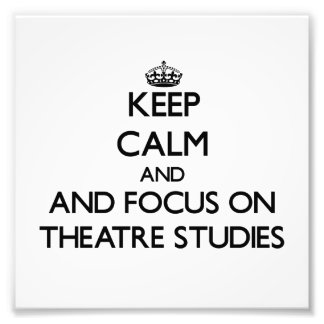 Keep calm and focus on Theatre Studies Photographic Print