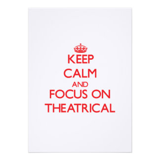 Keep Calm and focus on Theatrical Invitations