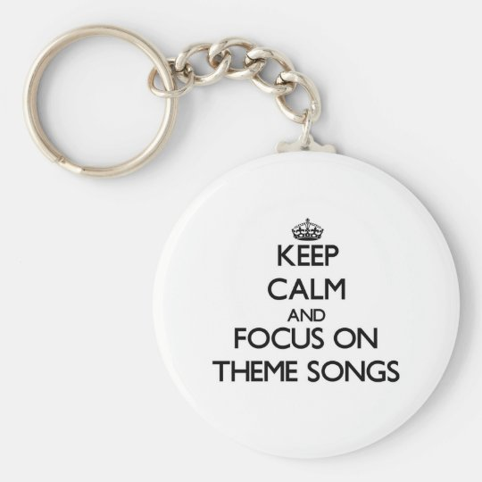 Keep Calm and focus on Theme Songs Basic Round Button Key Ring