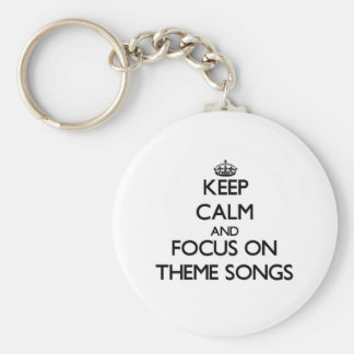 Keep Calm and focus on Theme Songs Key Ring