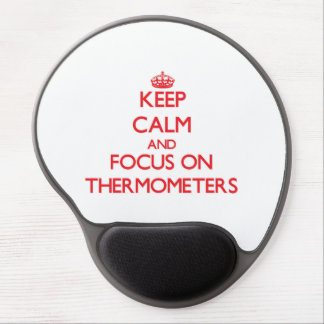 Keep Calm and focus on Thermometers Gel Mouse Pad