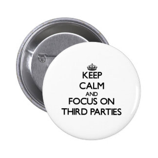 Keep Calm and focus on Third Parties Pinback Button