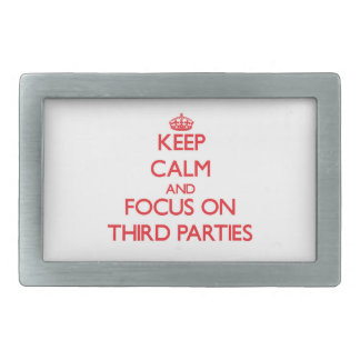 Keep Calm and focus on Third Parties Belt Buckle