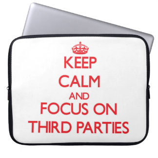 Keep Calm and focus on Third Parties Laptop Sleeve