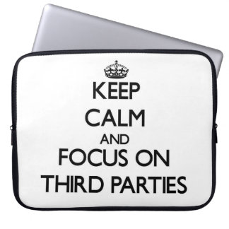 Keep Calm and focus on Third Parties Computer Sleeves