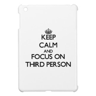 Keep Calm and focus on Third Person iPad Mini Cover