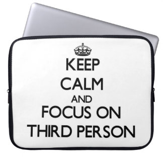 Keep Calm and focus on Third Person Computer Sleeve