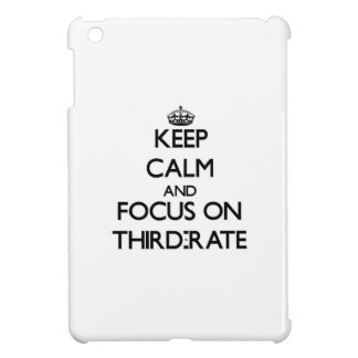 Keep Calm and focus on Third-Rate iPad Mini Cover