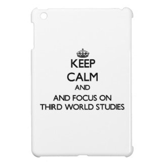 Keep calm and focus on Third World Studies iPad Mini Covers